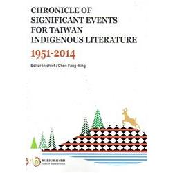 Chronicle of significant events for Taiwan indigenous literature : 1951-2014