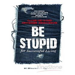 BE STUPID for successful living