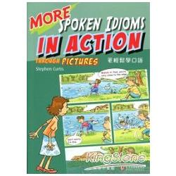MORE SPOKEN IDIOMS IN ACTION THROUGH PICTURES : 更輕鬆學口語