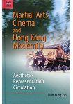 Martial Arts Cinema and Hong Kong Modernity:Aesthetics,Representation