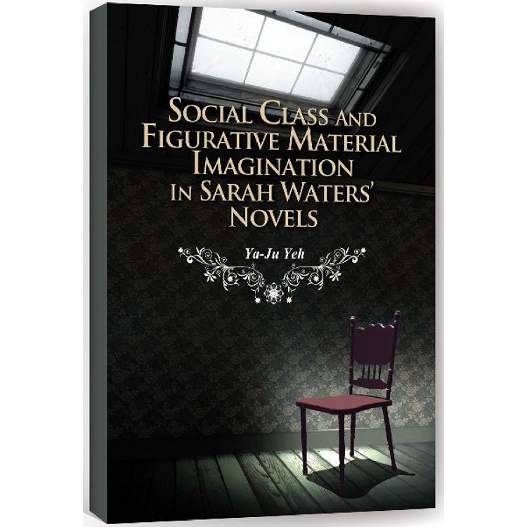 階級關懷與喻物想像:莎拉.華特斯小說研究