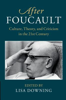 After Foucault : culture, theory, and criticism in the twenty-first century