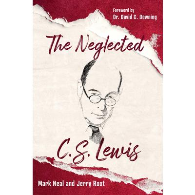 The Neglected C.S. LewisTheNeglected C.S. LewisExploring the Riches of His Most Overlooked