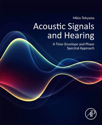 Acoustic Signals and HearingA Time-Envelope and Phase Spectral Approach