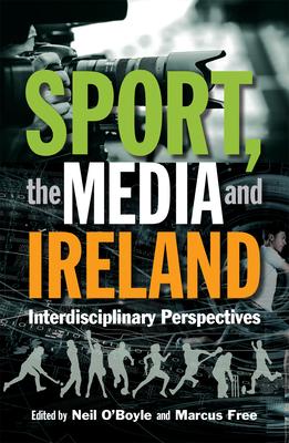 Sport the Media and IrelandInterdisciplinary Perspectives