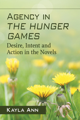 Agency in the Hunger Games : desire, intent and action in the novels