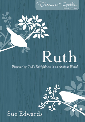 RuthDiscovering God's Faithfulness in an Anxious World