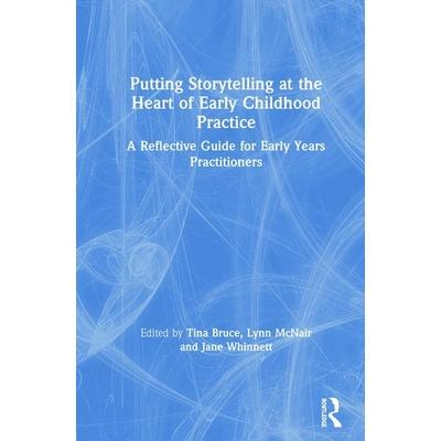 Putting storytelling at the heart of early childhood practice : a reflective guide for early years practitioners