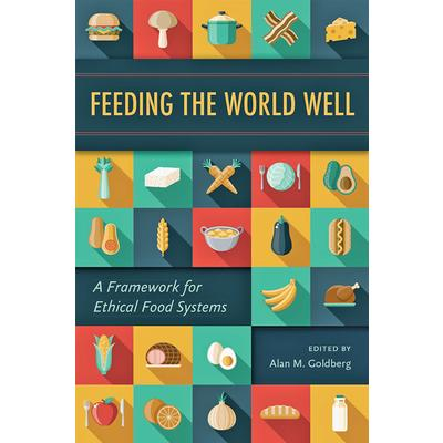 Feeding the world well : a framework for ethical food systems