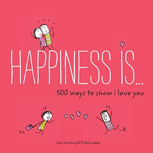 Happiness Is 500 Ways to Show I Love You